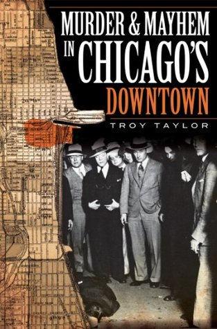 Murder & Mayhem in Chicagos Downtown  by  Troy Taylor