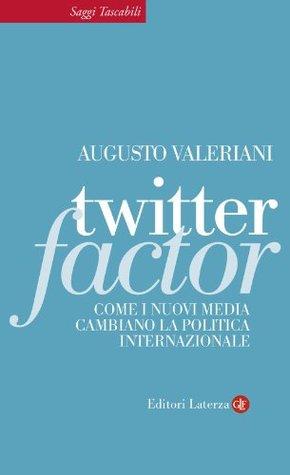 Twitter Factor: Come i nuovi media cambiano la politica internazionale (eBook Laterza) (Italian Edition) augusto valeriani