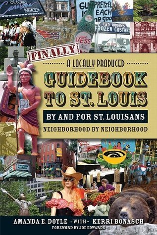 Finally, A Locally Produced Guidebook to St. Louis  by  and for St. Louisans, Neighborhood by Neighborhood by Amanda Doyle