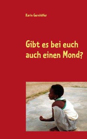 Gibt es bei euch auch einen Mond?: Ein Jahr im SOS-Kinderdorf in Tema Ghana/West-Afrika  by  Karin Gernhöfer