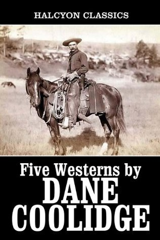 Five Westerns  by  Dane Coolidge by Dane Coolidge
