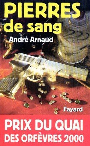 Pierres de sang - Prix du Quai des Orfèvres 2000:Prix du Quai des Orfèvres 2000 (Romanesque)  by  André Arnaud