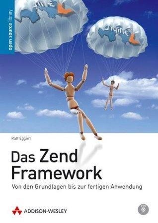 Das Zend Framework: Von den Grundlagen bis zur fertigen Anwendung (Open Source Library)  by  Ralf Eggert