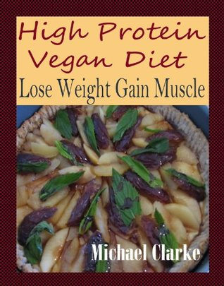 High Protein Vegan Diet: Lose Weight Gain Muscle Michael Clarke