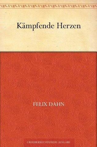 Kämpfende Herzen Felix Dahn