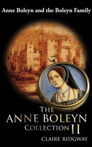 The Anne Boleyn Collection II: Anne Boleyn and the Boleyn Family  by  Claire Ridgway