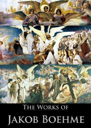 The Works of Jakob Böhme: Of Regeneration, or The New Birth Shewinge, Of True Repentancee, Of True Resignation Or Dying to Self, The Super Sensual Life (4 Books With Active Table of Contents) Jakob Böhme