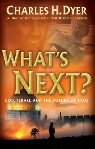 Whats Next?: God, Israel and the Future of Iraq Charles H. Dyer