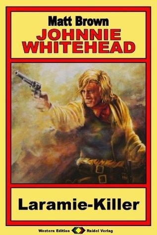 Johnnie Whitehead, Bd. 1: Laramie-Killer (Western-Serie) Matt     Brown