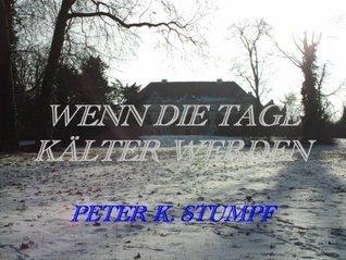 Wenn die Tage kälter werden Peter K. Stumpf
