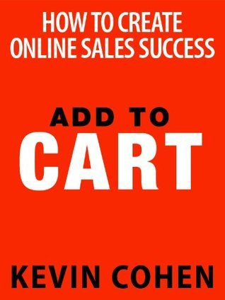 Add to Cart: How To Create Online Sales Success Kevin Cohen