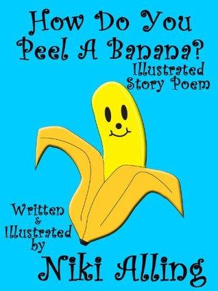 How Do You Peel A Banana? Niki Alling