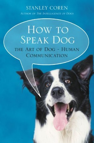 How To Speak Dog: The Art of Dog-Human Communication  by  Stanley Coren