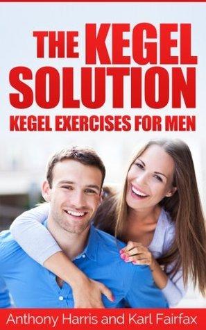 The Kegel Solution - Kegel Exercises for Men Anthony Harris
