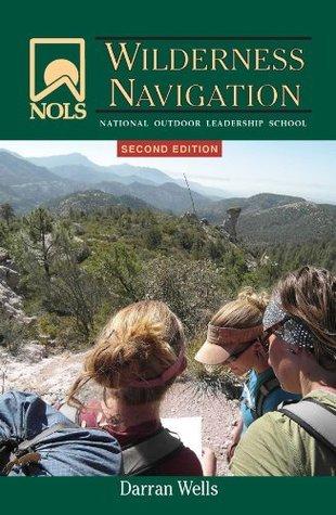 NOLS Wilderness Navigation: 2nd Edition (NOLS Library)  by  Darran Wells