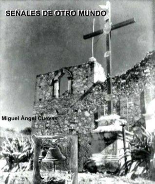SEÑALES DE OTRO MUNDO  by  Miguel Ángel Cuevas Guinto