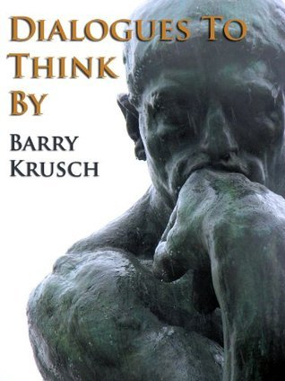 Dialogues To Think By Barry Krusch