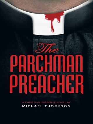 The Parchman Preacher : a christian suspense novel Michael Hicks Thompson