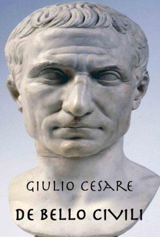 De bello civili - La guerra civile  by  Caius Iulius Caesar