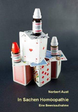 In Sachen Homöopathie - eine Beweisaufnahme Norbert Aust
