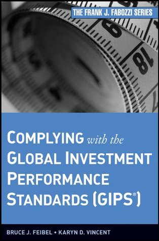 Complying with the Global Investment Performance Standards (GIPS) (Frank J. Fabozzi Series) Bruce J. Feibel