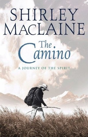 The Camino: A Pilgrimage Of Courage  by  Shirley Maclaine