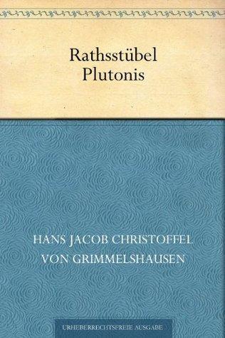 Rathsstübel Plutonis  by  Hans Jakob Christoffel von Grimmelshausen