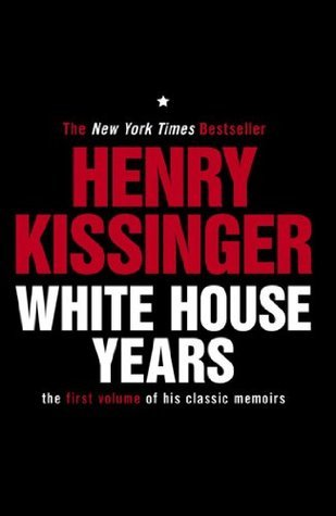 White House Years: The First Volume of His Classic Memoirs (Kissinger Memoirs Volume 1)  by  Henry Kissinger