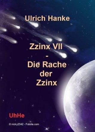 Zzinx VII - Die Rache der Zzinx (Zzinx 7) (German Edition)  by  Ulrich Hanke