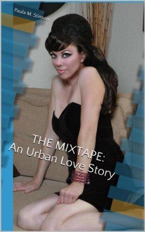 THE MIXTAPE : An Urban Love Story Paula M. Stinson