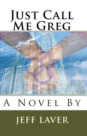 Just Call Me Greg  by  Jeff Laver