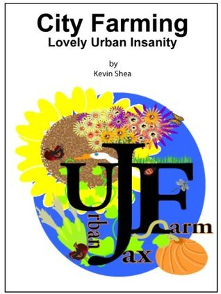 City Farming, Lovely Urban Insanity Kevin Shea