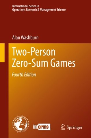 Two-Person Zero-Sum Games (International Series in Operations Research & Management Science)  by  Alan Washburn