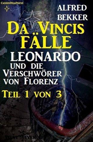 Leonardo und die Verschwörer von Florenz Teil 1 von 3 (Da Vincis Fälle) Alfred Bekker