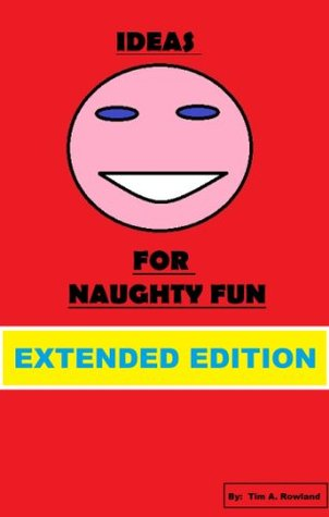Ideas For Naughty Fun Extended Edition Tim a Rowland