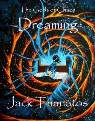 The Gods of Chaos: Dreaming Jack Thanatos