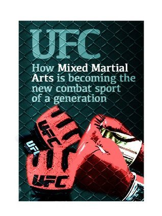 UFC: How Mixed Martial Arts is becoming the new combat sport of a generation Jason Mills