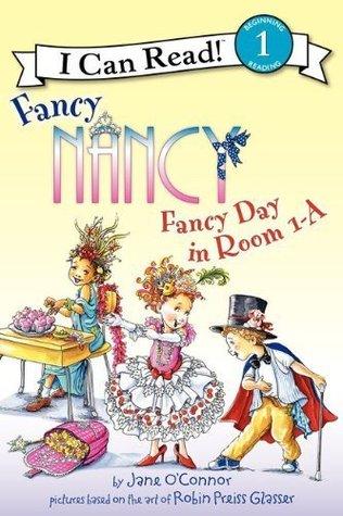 Fancy Nancy: Fancy Day in Room 1-A: I Can Read Level 1 (I Can Read Book 1) Jane OConnor