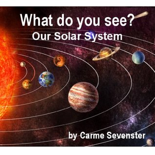 What do you see? Our Solar System (A beautifully illustrated childrens picture book)  by  Carme Sevenster