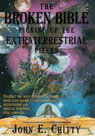 THE BROKEN BIBLE: PICKING UP THE EXTRATERRESTRIAL PIECES John Chitty