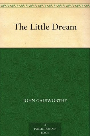 The Little Dream  by  John Galsworthy