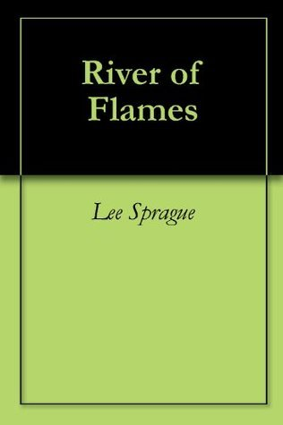 River of Flames  by  Lee Sprague