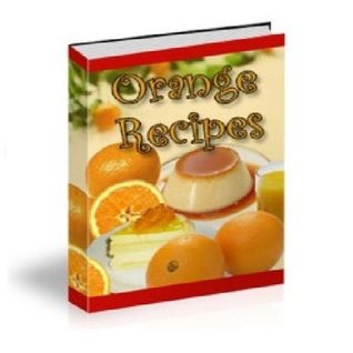 Delicious Orange Recipes: A Collection of Easy to Make Orange Recipes  by  Amy Tylor