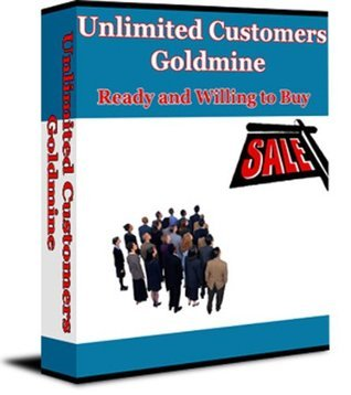 Customer: Unlimited Customers Goldmine. Ready And Willing To Buy  by  John Dow