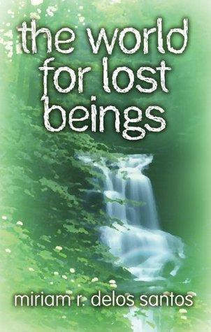 the world for lost beings Miriam R. Delos Santos