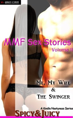MMF Sex Stories (VOL II): Me, My Wife & The Swinger Spicy And Juicy