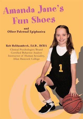 Amanda Janes Fun Shoes: and Other Paternal Epiphanies Rob Holdsambeck