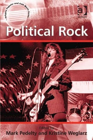 Political Rock (Ashgate Popular and Folk Music Series)  by  Mark Pedelty