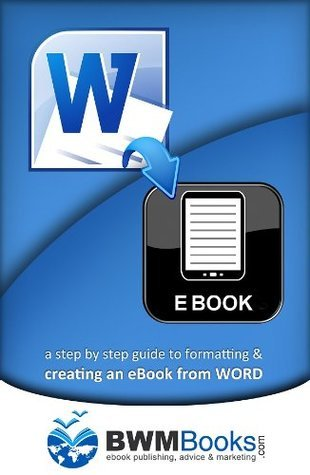 from WORD to EBOOK: a step  by  step guide to formatting and creating an eBook from WORD by Ben Macklin
