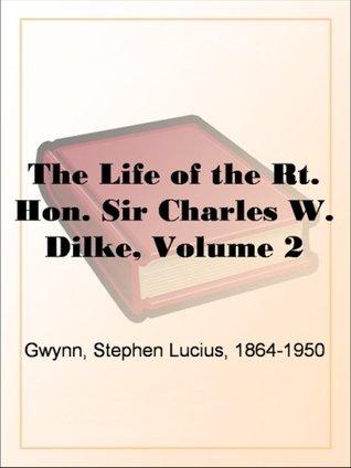 The Life of the Rt. Hon. Sir Charles W. Dilke, Volume 2  by  Stephen Lucius Gwynn